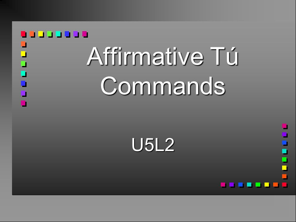 Affirmative Tú Commands n Sí, ¡lava los platos! n Now with a pronoun n Sí, ¡lávalos!