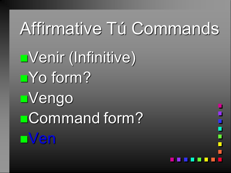 Affirmative Tú Commands n Salir (Infinitive) n Yo form n Salgo n Command form n Sal