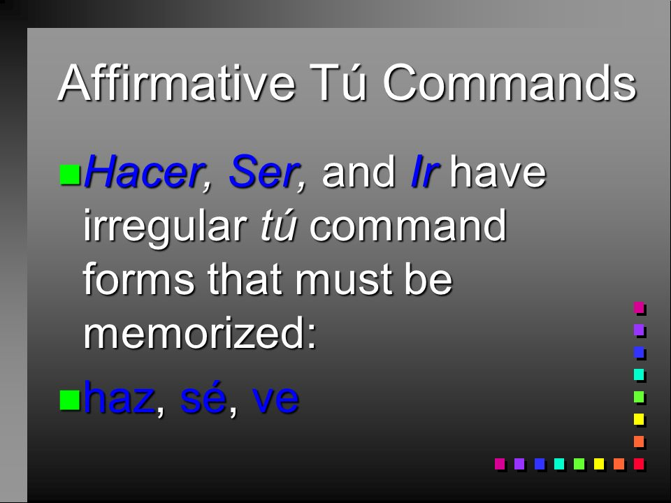 Affirmative Tú Commands n Venir (Infinitive) n Yo form n Vengo n Command form n Ven