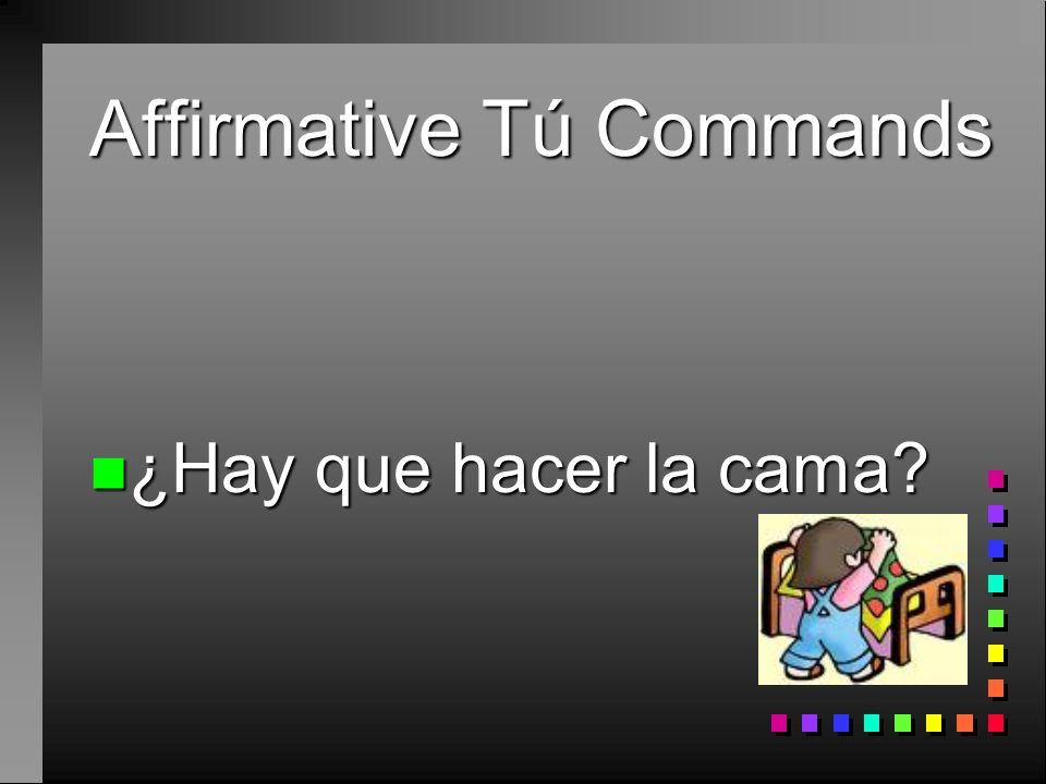 Affirmative Tú Commands n Sí, ¡pon la mesa! n Now with a pronoun n Sí, ¡ponla!