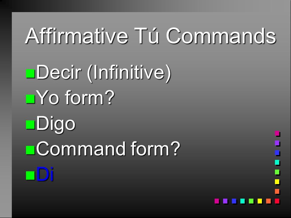 Affirmative Tú Commands n Sí, ¡saca la basura! n Now with a pronoun n Sí, ¡sácala!