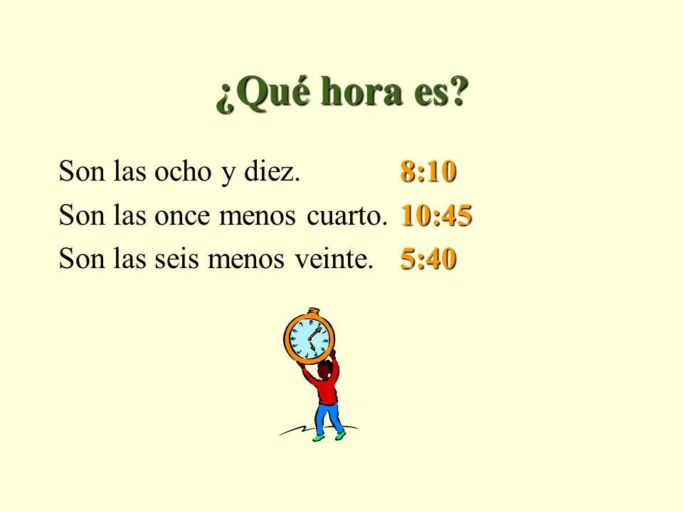 ¿Qué hora es.8:10 Son las ocho y diez. 8:10 10:45 Son las once menos cuarto.