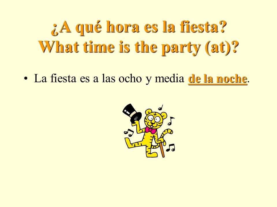 ¿A qué hora es la fiesta.What time is the party (at).