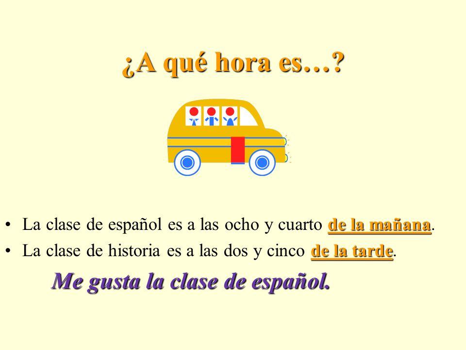 ¿A qué hora es….de la mañana.La clase de español es a las ocho y cuarto de la mañana.