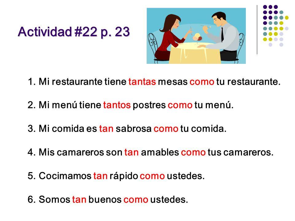 Ahora, hagan actividad #21 en p. 23 1.Tan 2.Como 3.Tan 4.Como 5.Tan 6.Como 7.Tantas 8.Como 9.Tantos 10.Como 11.Tan 12.como