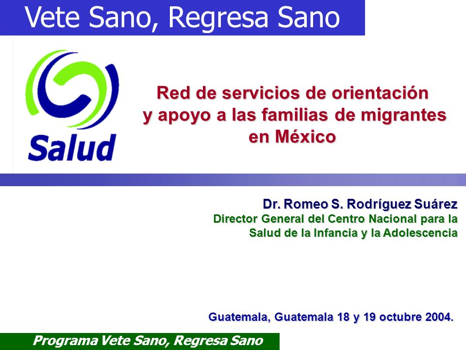 Programa Vete Sano, Regresa Sano Subsecretaría de Prevención y Promoción de la Salud Red de Servicios en Apoyo a Migrantes El ABC de la salud de las y los Migrantes 60 Temas de Salud Factores de riesgo Recomendaciones