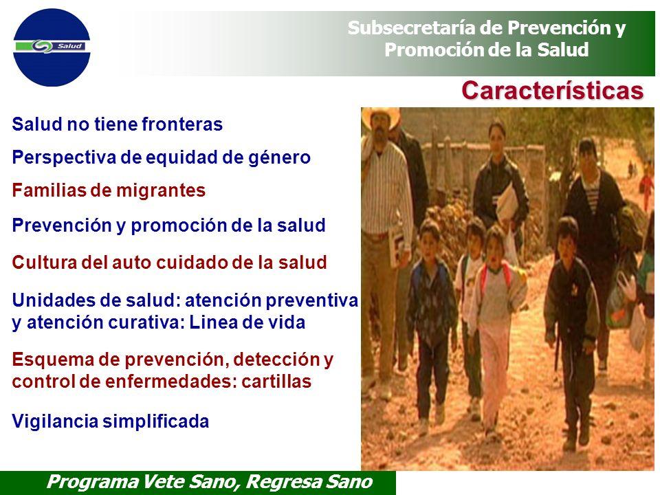 Programa Vete Sano, Regresa Sano Subsecretaría de Prevención y Promoción de la Salud Características Salud no tiene fronteras Perspectiva de equidad d