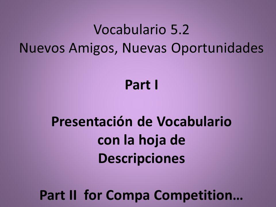 Vocabulario 5.2 Nuevos Amigos, Nuevas Oportunidades Part I Presentación de Vocabulario con la hoja de Descripciones Part II for Compa Competition…