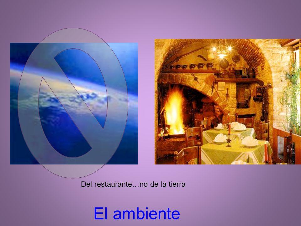 El ambiente Del restaurante…no de la tierra