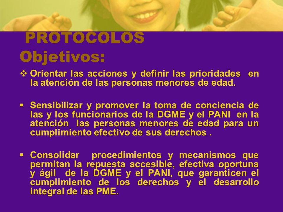 PROTOCOLOS Objetivos: Orientar las acciones y definir las prioridades en la atención de las personas menores de edad. Sensibilizar y promover la toma