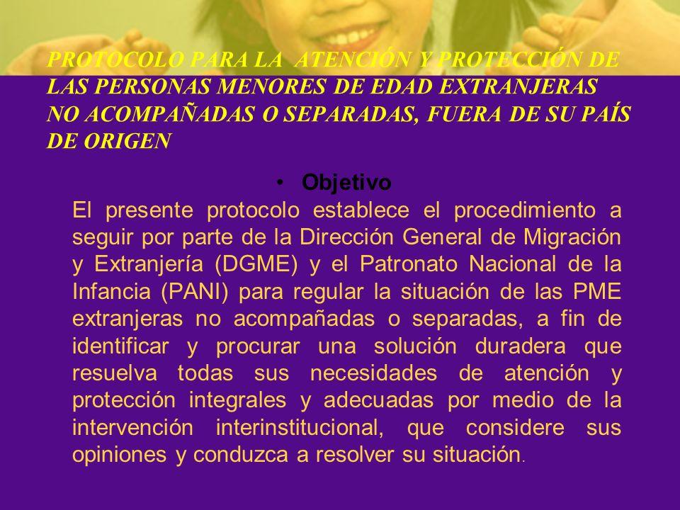 Objetivo El presente protocolo establece el procedimiento a seguir por parte de la Dirección General de Migración y Extranjería (DGME) y el Patronato