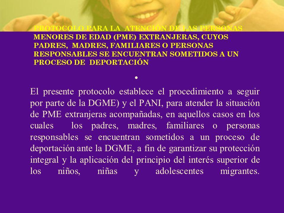 El presente protocolo establece el procedimiento a seguir por parte de la DGME) y el PANI, para atender la situación de PME extranjeras acompañadas, e