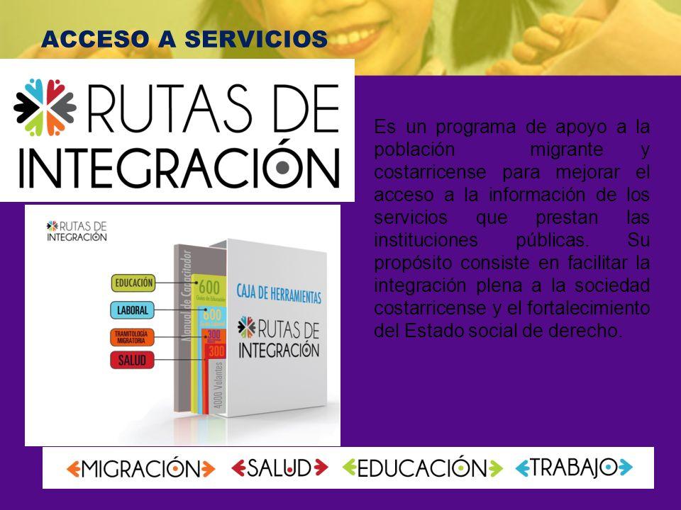 ACCESO A SERVICIOS Es un programa de apoyo a la población migrante y costarricense para mejorar el acceso a la información de los servicios que presta