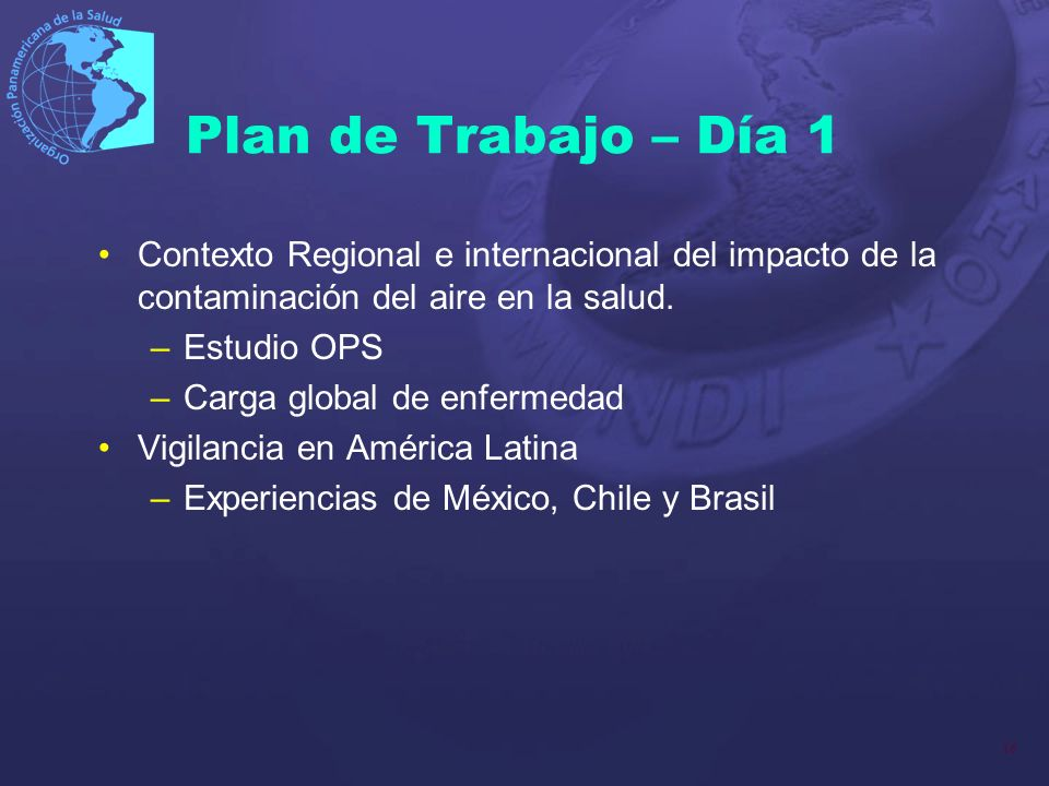 16 Plan de Trabajo – Día 1 Contexto Regional e internacional del impacto de la contaminación del aire en la salud. –Estudio OPS –Carga global de enfer