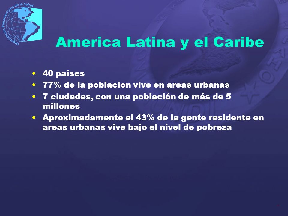 4 America Latina y el Caribe 40 paises 77% de la poblacion vive en areas urbanas 7 ciudades, con una población de más de 5 millones Aproximadamente el
