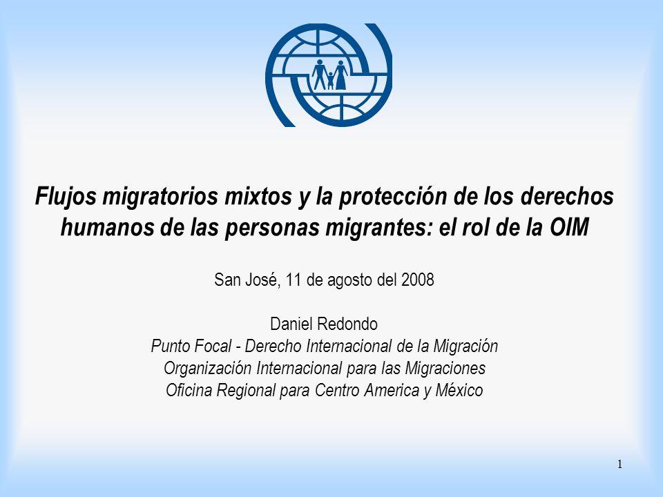 1 Flujos migratorios mixtos y la protección de los derechos humanos de las personas migrantes: el rol de la OIM San José, 11 de agosto del 2008 Daniel