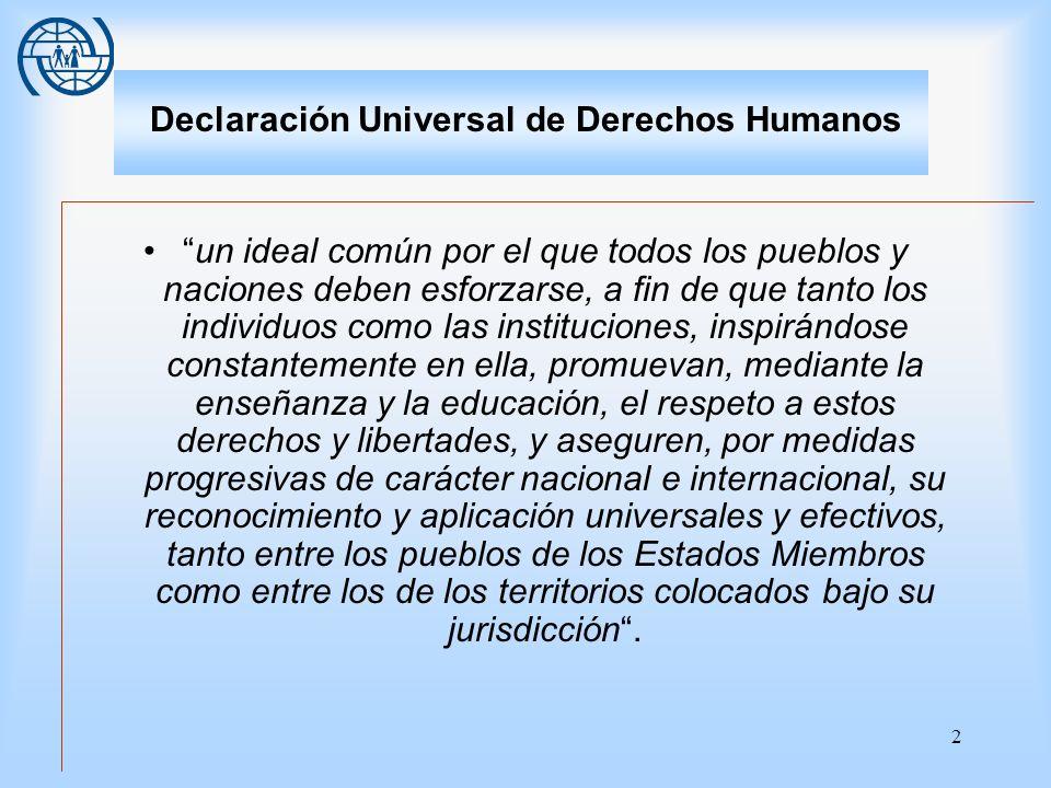 2 Declaración Universal de Derechos Humanos un ideal común por el que todos los pueblos y naciones deben esforzarse, a fin de que tanto los individuos