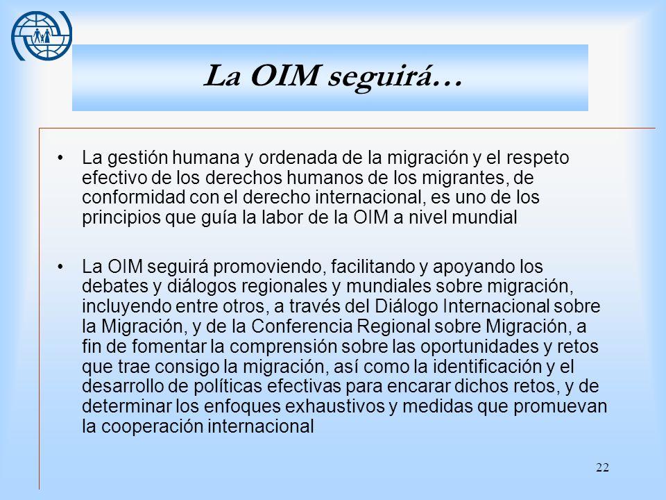 22 La OIM seguirá… La gestión humana y ordenada de la migración y el respeto efectivo de los derechos humanos de los migrantes, de conformidad con el
