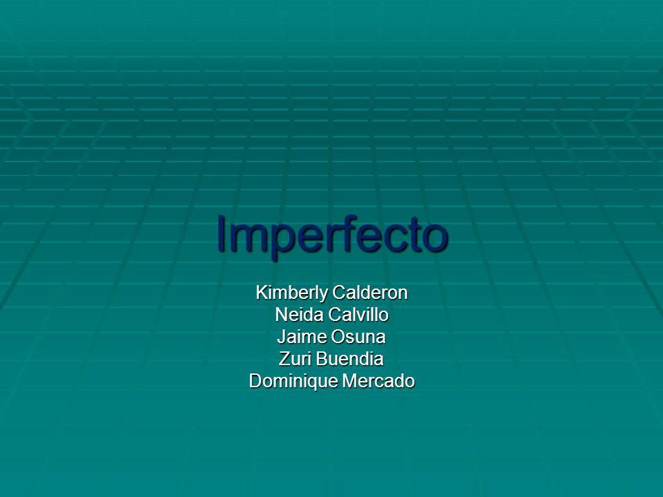 Imperfecto Kimberly Calderon Neida Calvillo Jaime Osuna Zuri Buendia Dominique Mercado