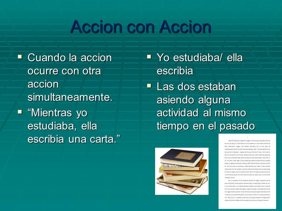 Accion con Accion Cuando la accion ocurre con otra accion simultaneamente. Cuando la accion ocurre con otra accion simultaneamente. Mientras yo estudi