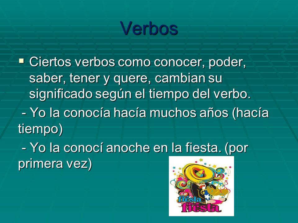 Verbos Ciertos verbos como conocer, poder, saber, tener y quere, cambian su significado según el tiempo del verbo. Ciertos verbos como conocer, poder,