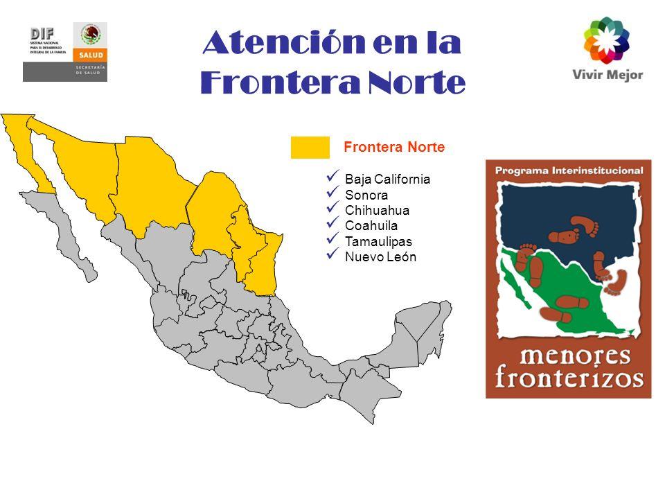 Atención en la Frontera Norte Baja California Sonora Chihuahua Coahuila Tamaulipas Nuevo León Frontera Norte