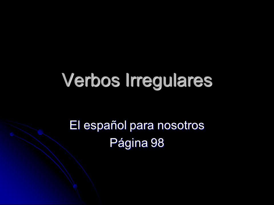 Verbos Irregulares El español para nosotros Página 98