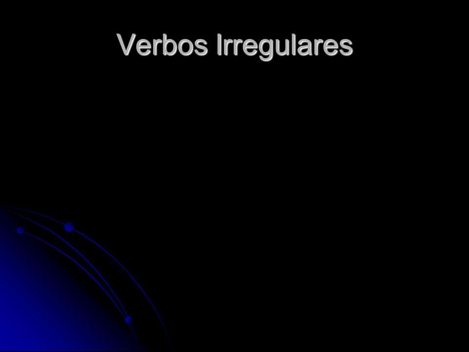 Verbos Irregulares Las otras formas conforman con las de un verbo regular de la primera conjugación Las otras formas conforman con las de un verbo regular de la primera conjugación túvasdasestás él, ella, Ud.