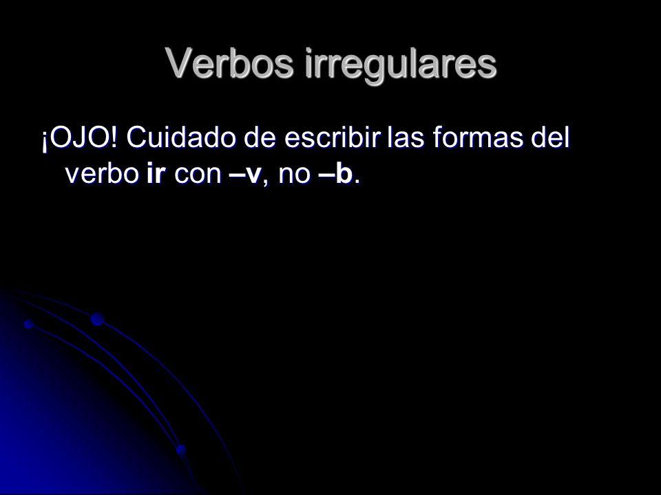 ¡OJO! Cuidado de escribir las formas del verbo ir con –v, no –b.