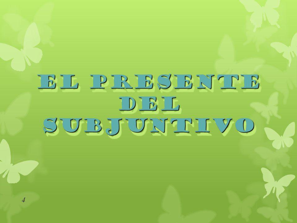El modo subjuntivo ¿Cómo, cuándo y para qué los usamos? 3 El presente de subjuntivo El imperfecto de subjuntivo