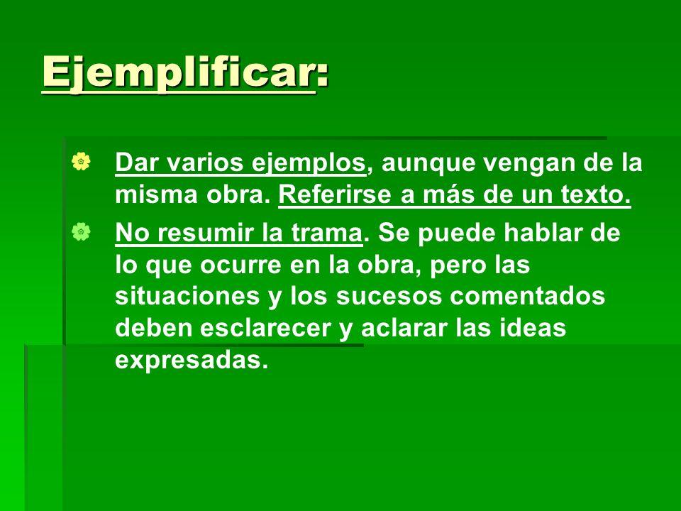 Ejemplificar: Dar varios ejemplos, aunque vengan de la misma obra.