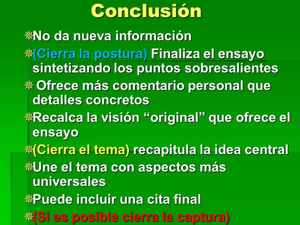 Conclusión No da nueva información No da nueva información (Cierra la postura) Finaliza el ensayo sintetizando los puntos sobresalientes (Cierra la po