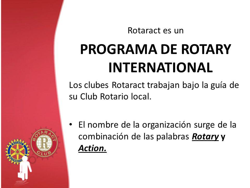 Rotaract es un PROGRAMA DE ROTARY INTERNATIONAL Los clubes Rotaract trabajan bajo la guía de su Club Rotario local. El nombre de la organización surge