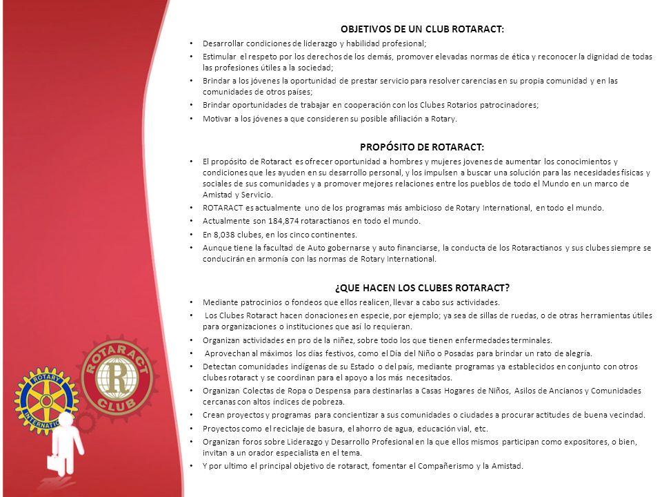 OBJETIVOS DE UN CLUB ROTARACT: Desarrollar condiciones de liderazgo y habilidad profesional; Estimular el respeto por los derechos de los demás, promo