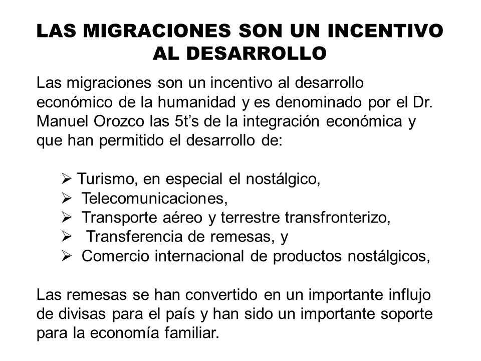 Las migraciones son un incentivo al desarrollo económico de la humanidad y es denominado por el Dr. Manuel Orozco las 5ts de la integración económica