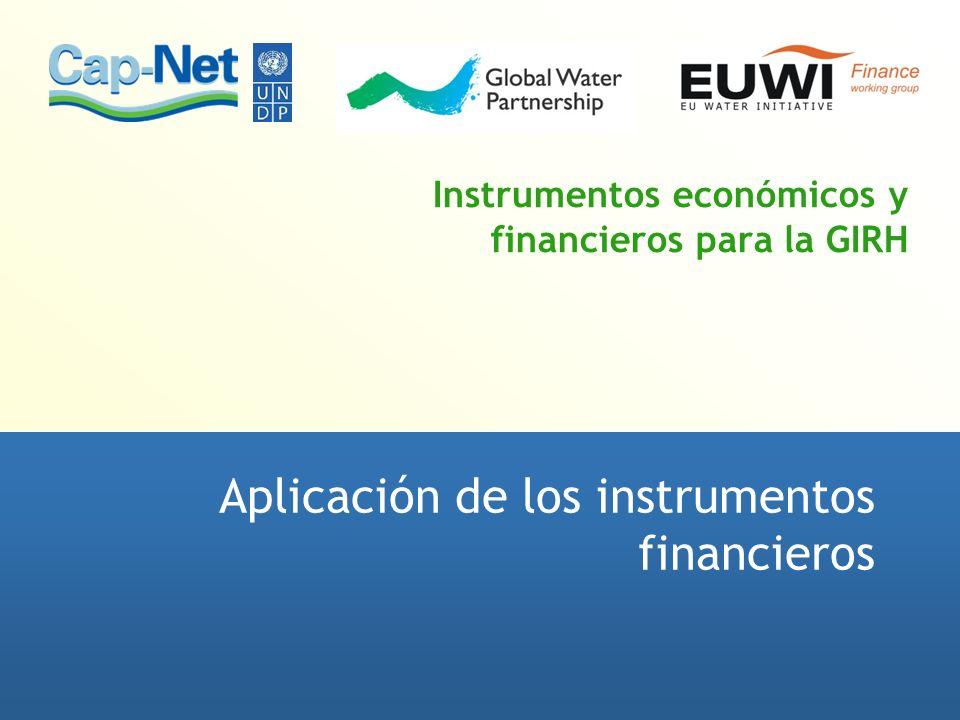 Instrumentos económicos y financieros para la GIRH Aplicación de los instrumentos financieros