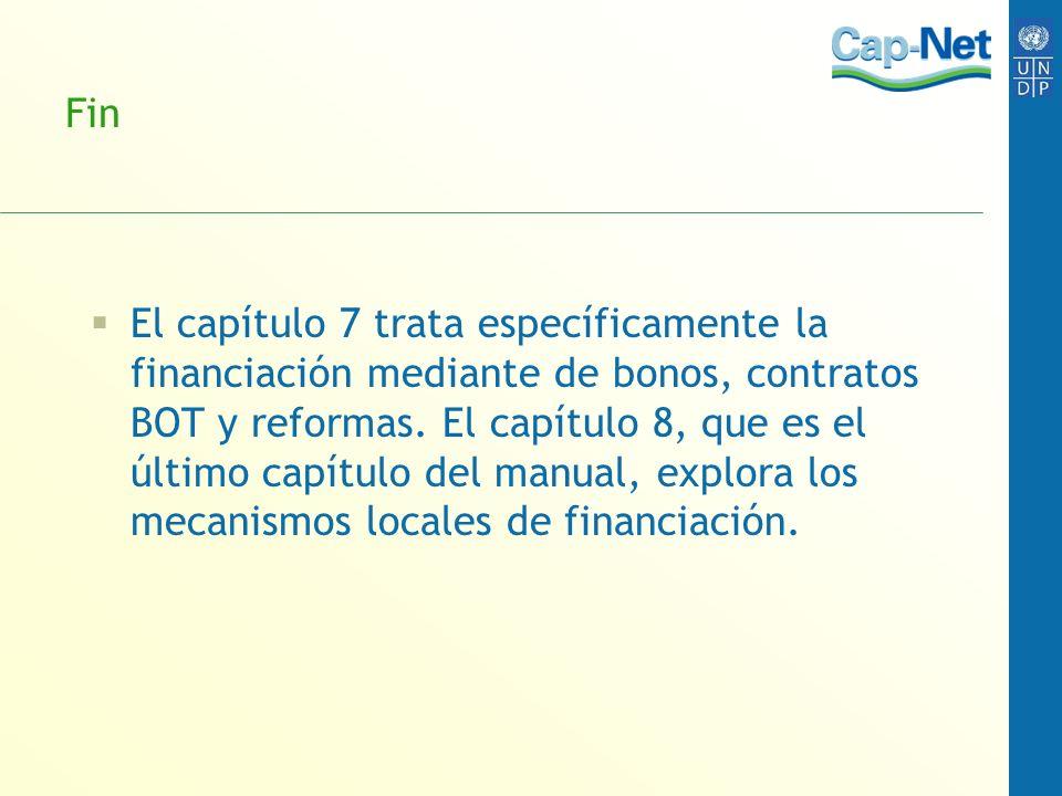 Fin El capítulo 7 trata específicamente la financiación mediante de bonos, contratos BOT y reformas. El capítulo 8, que es el último capítulo del manu