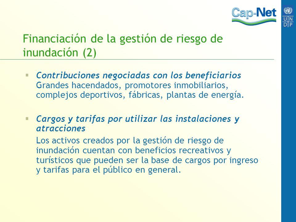 Financiación de la gestión de riesgo de inundación (2) Contribuciones negociadas con los beneficiarios Grandes hacendados, promotores inmobiliarios, c
