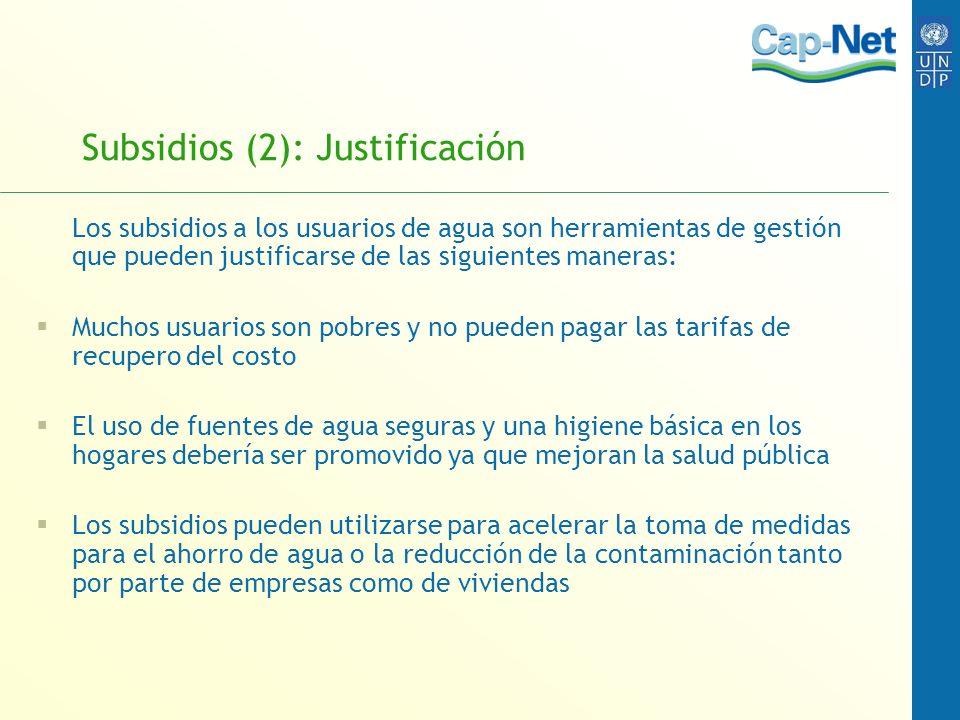 Subsidios (2): Justificación Los subsidios a los usuarios de agua son herramientas de gestión que pueden justificarse de las siguientes maneras: Mucho