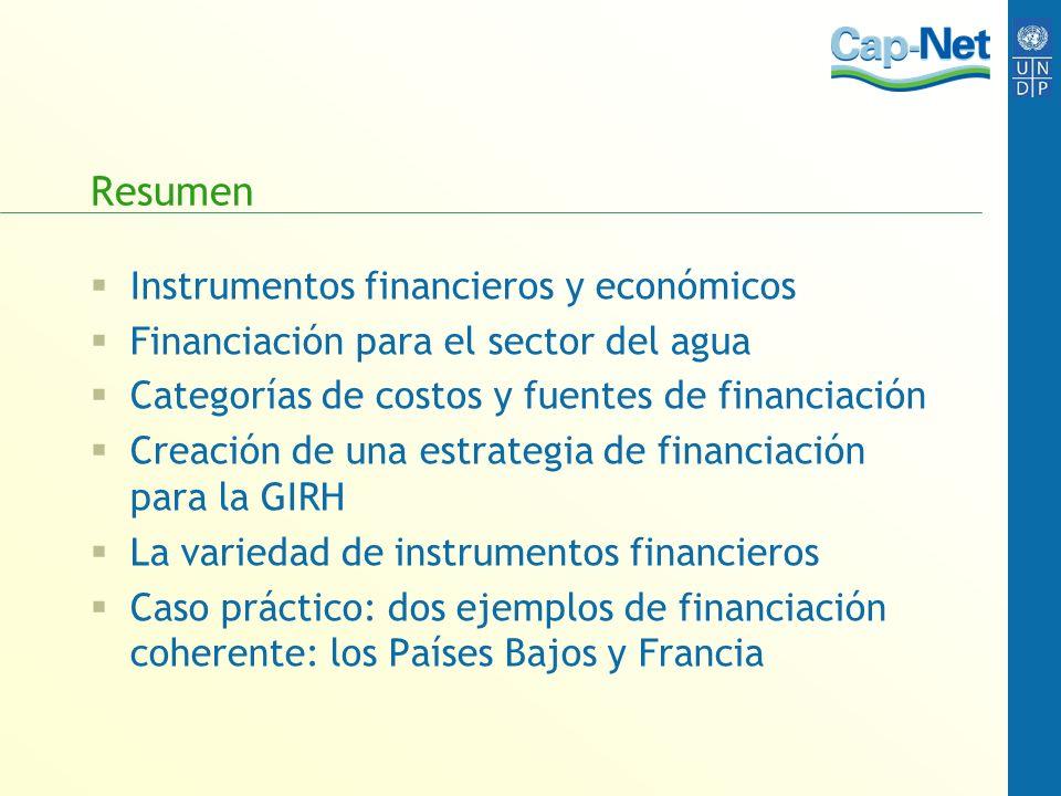 Resumen Instrumentos financieros y económicos Financiación para el sector del agua Categorías de costos y fuentes de financiación Creación de una estr