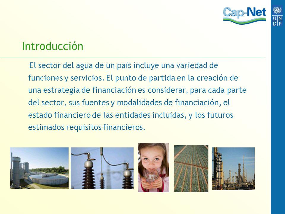Introducción El sector del agua de un país incluye una variedad de funciones y servicios. El punto de partida en la creación de una estrategia de fina