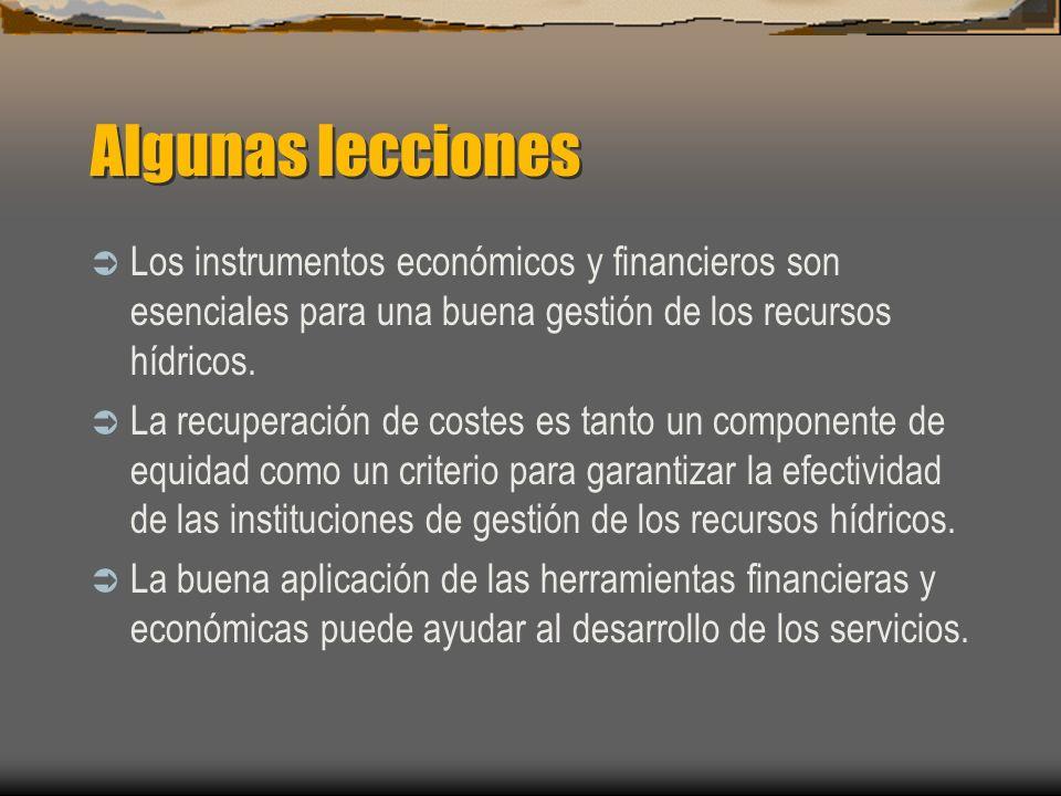 Algunas lecciones Los instrumentos económicos y financieros son esenciales para una buena gestión de los recursos hídricos. La recuperación de costes