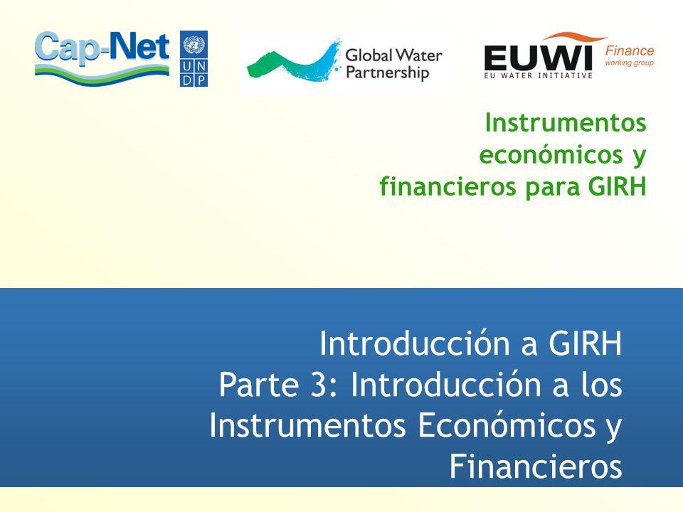 Propósito y objetivos de esta clase Presentar la importancia de los instrumentos económicos y financieros en la GIRH Presentar los requisitos para la implementación de la GIRH