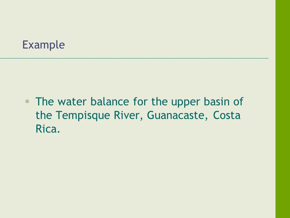 Example The water balance for the upper basin of the Tempisque River, Guanacaste, Costa Rica.