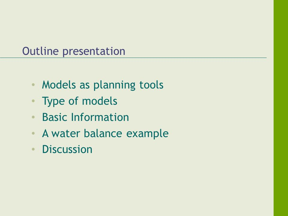 Goal and objectives of the session At the end of this session, participants will have a: Basic knowledge about uses and limitations of models as planning tools, Need for a good and reliable data base to validate the models and Use of models to forecast environmental impacts and potential future scenarios.
