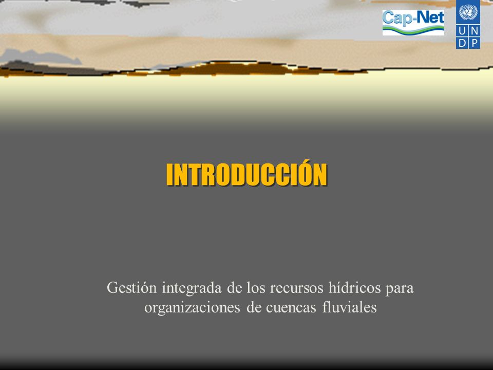 INTRODUCCIÓN Gestión integrada de los recursos hídricos para organizaciones de cuencas fluviales