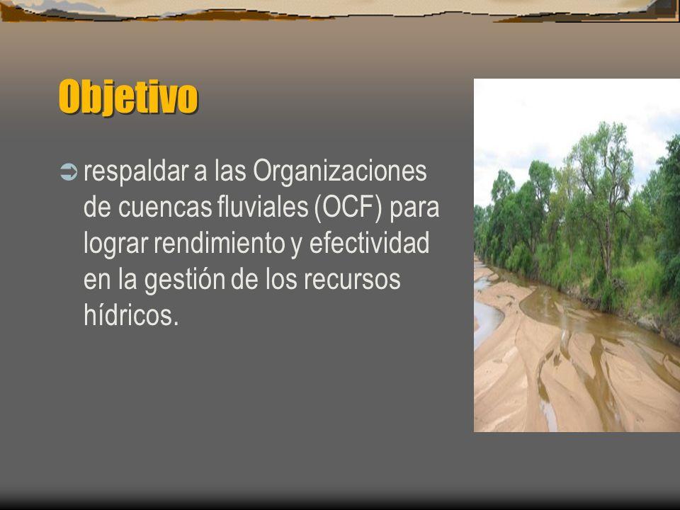 Objetivo respaldar a las Organizaciones de cuencas fluviales (OCF) para lograr rendimiento y efectividad en la gestión de los recursos hídricos.