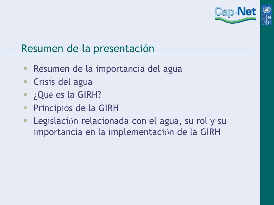 Resumen de la presentación Resumen de la importancia del agua Crisis del agua ¿ Qu é es la GIRH.