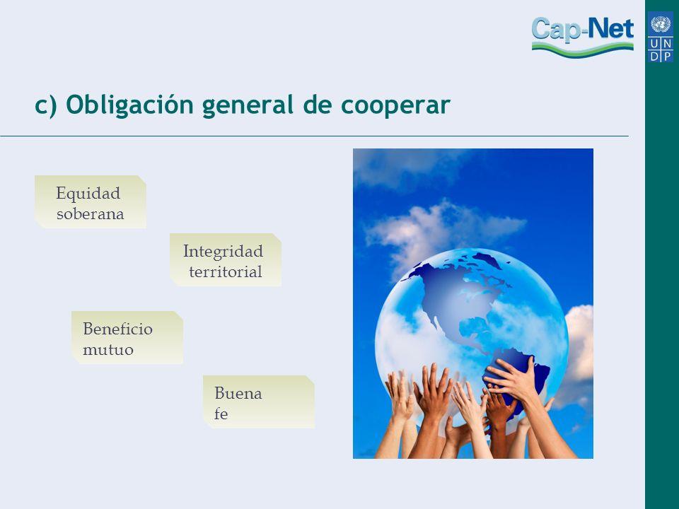c) Obligación general de cooperar Equidad soberana Beneficio mutuo Integridad territorial Buena fe
