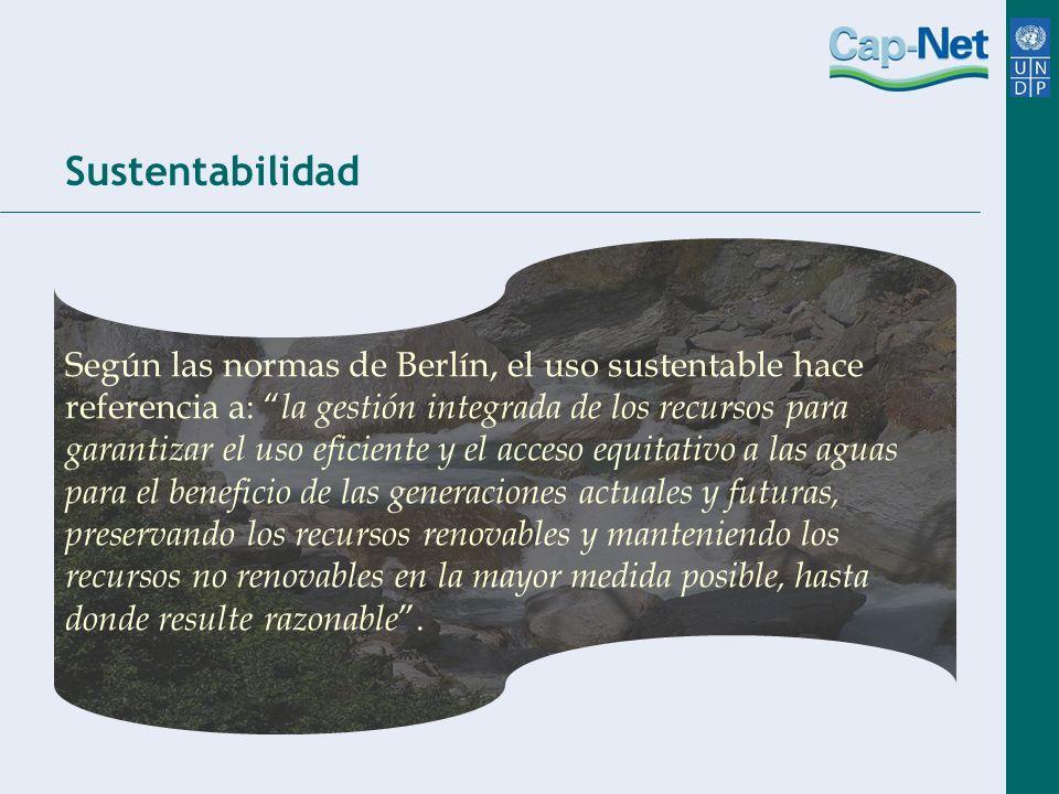 Sustentabilidad Según las normas de Berlín, el uso sustentable hace referencia a: la gestión integrada de los recursos para garantizar el uso eficient